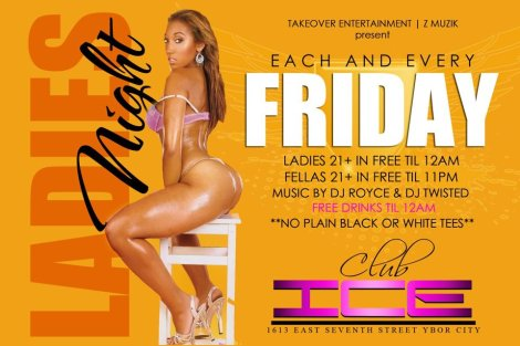 LADIES NIGHT @ CLUB ICE EACH AND EVERY FRIDAY NIGHT!